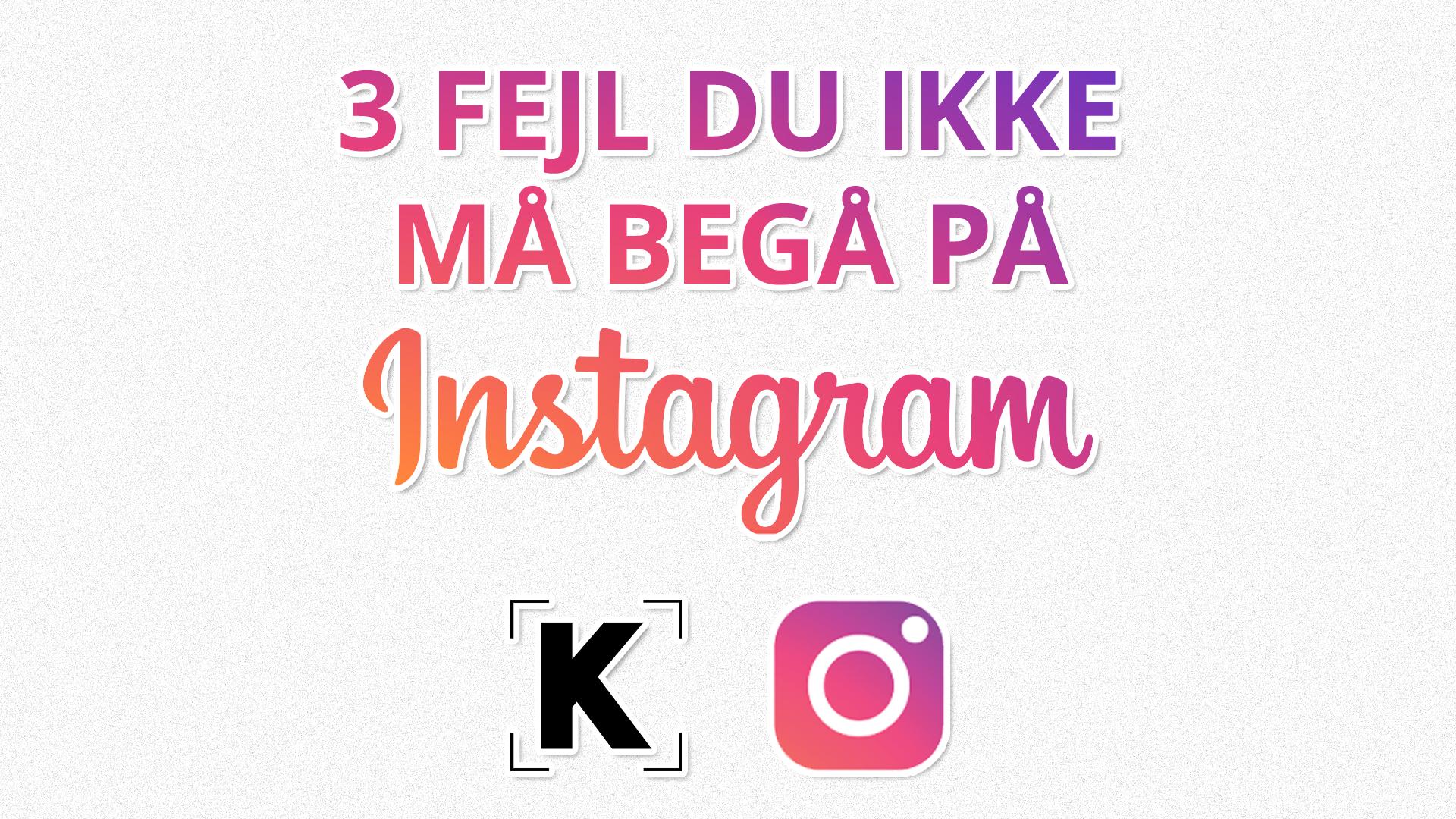 3 fejl du ikke må begå på Instagram