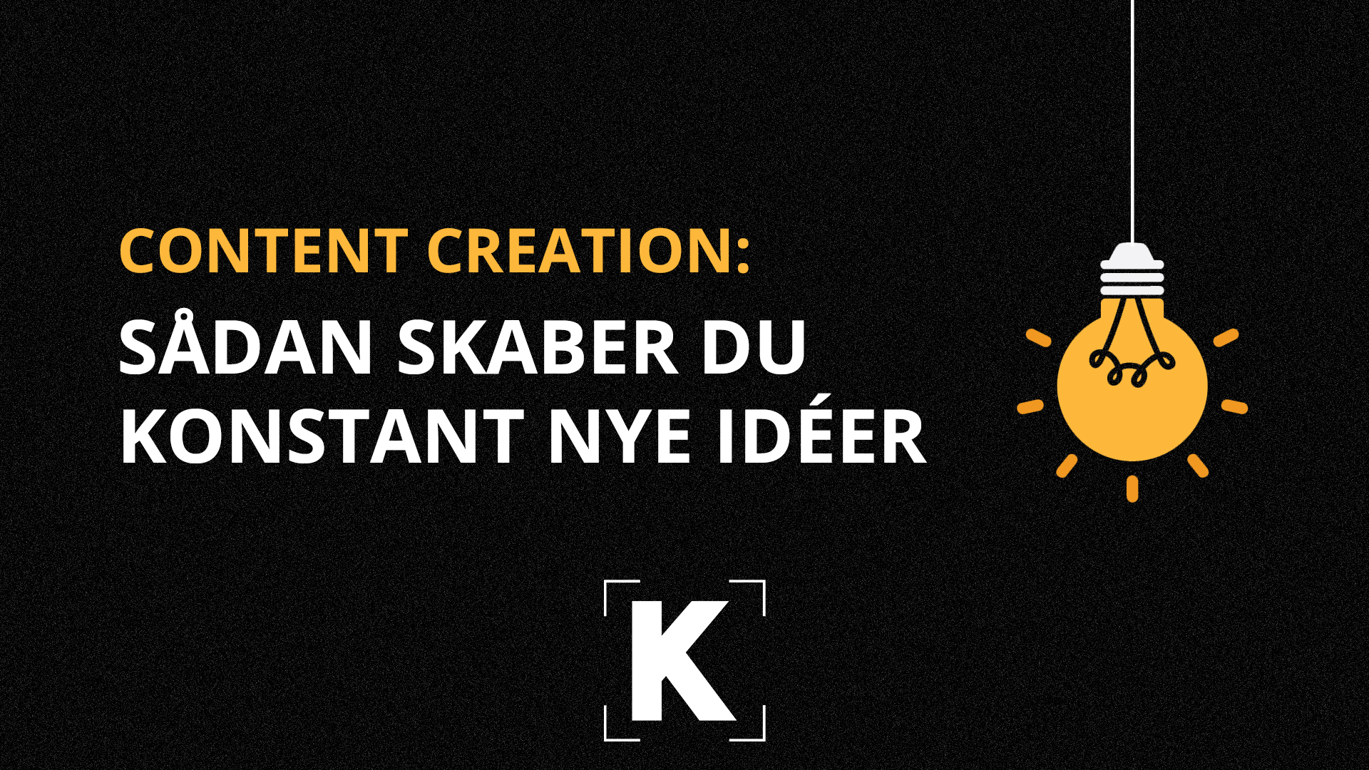Content creation: Sådan skaber du konstant nye idéer